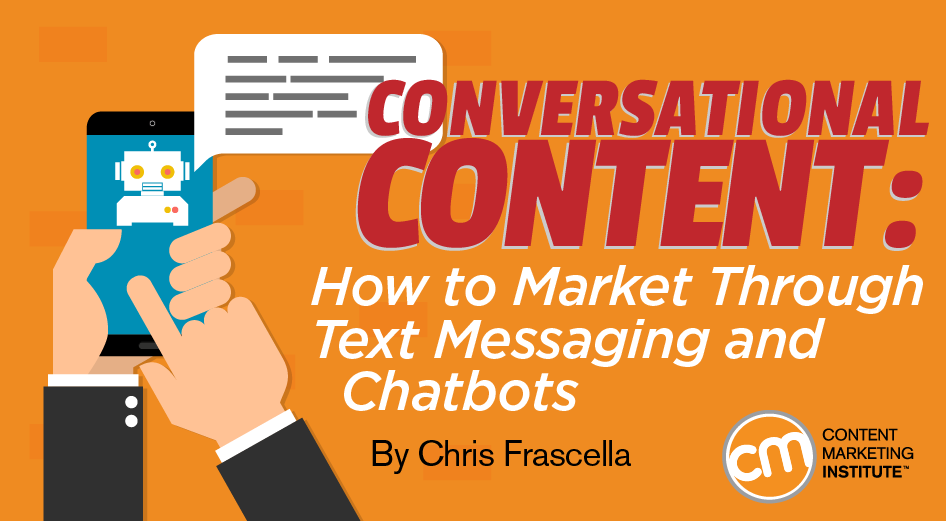Conversational interactions between content consumers and brands – via SMS text-style messaging and chatbots – are redefining how marketing teams can engage their audiences.
